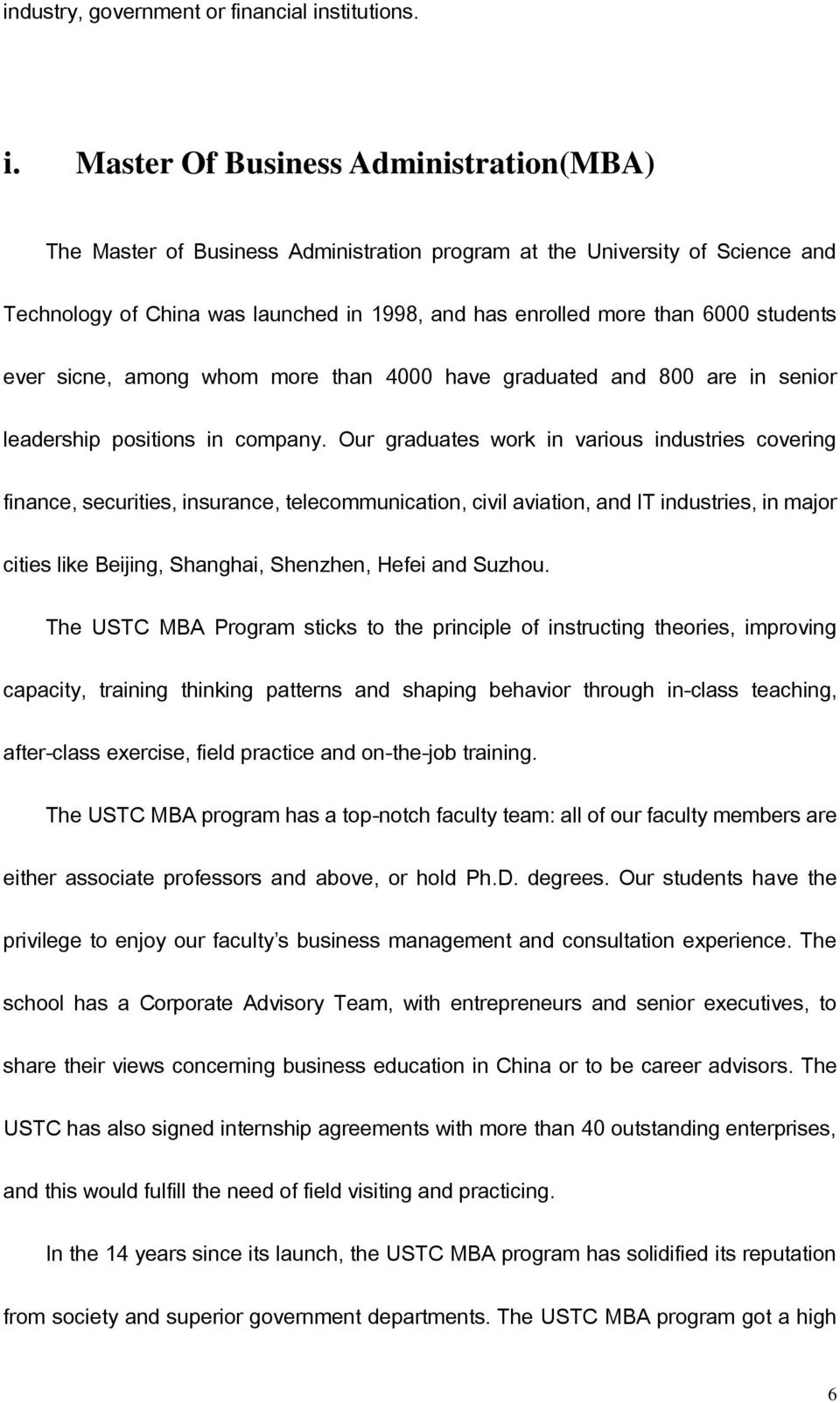 Master Of Business Administration(MBA) The Master of Business Administration program at the University of Science and Technology of China was launched in 1998, and has enrolled more than 6000