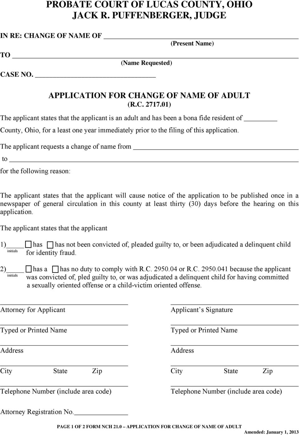 The applicant requests a change of name from to for the following reason: The applicant states that the applicant will cause notice of the application to be published once in a newspaper of general
