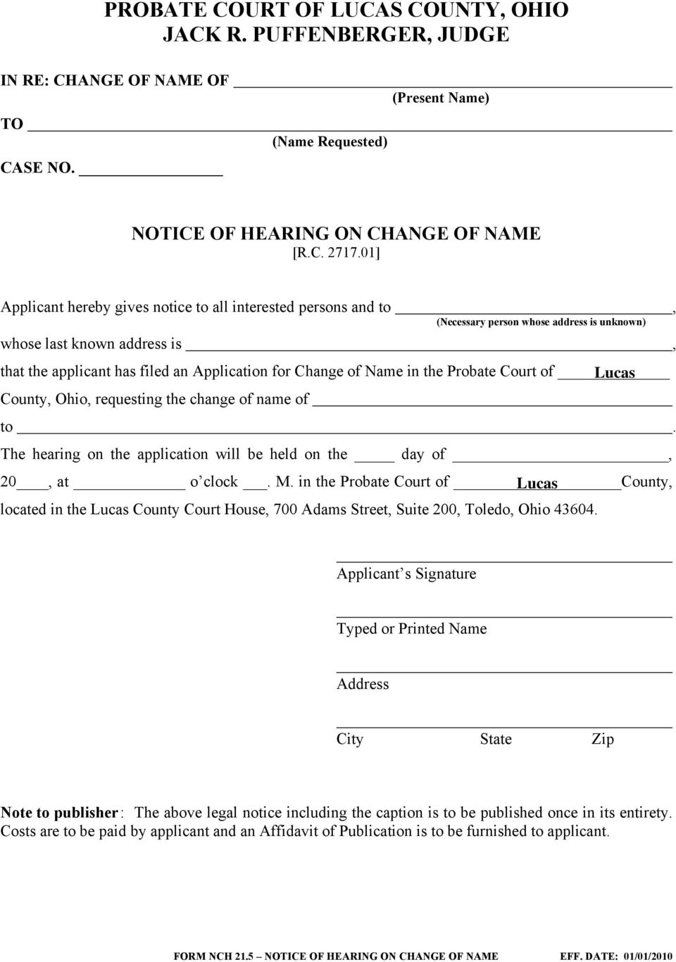 Name in the Probate Court of County, Ohio, requesting the change of name of to. The hearing on the application will be held on the day of, 20, at o clock. M.