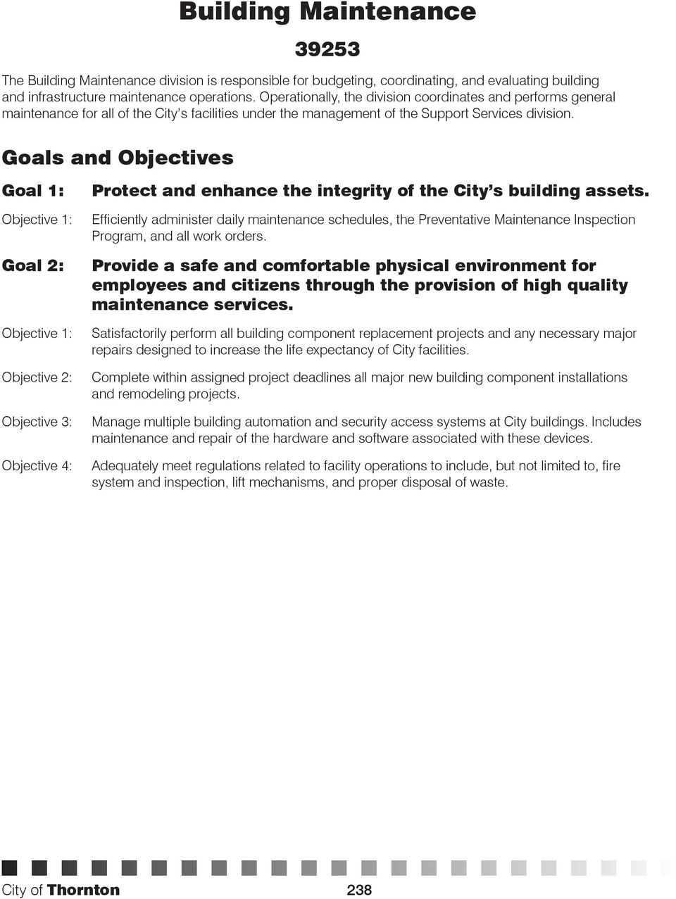 Goals and Objectives Goal 1: Goal 2: Objective 3: Objective 4: Protect and enhance the integrity of the City s building assets.