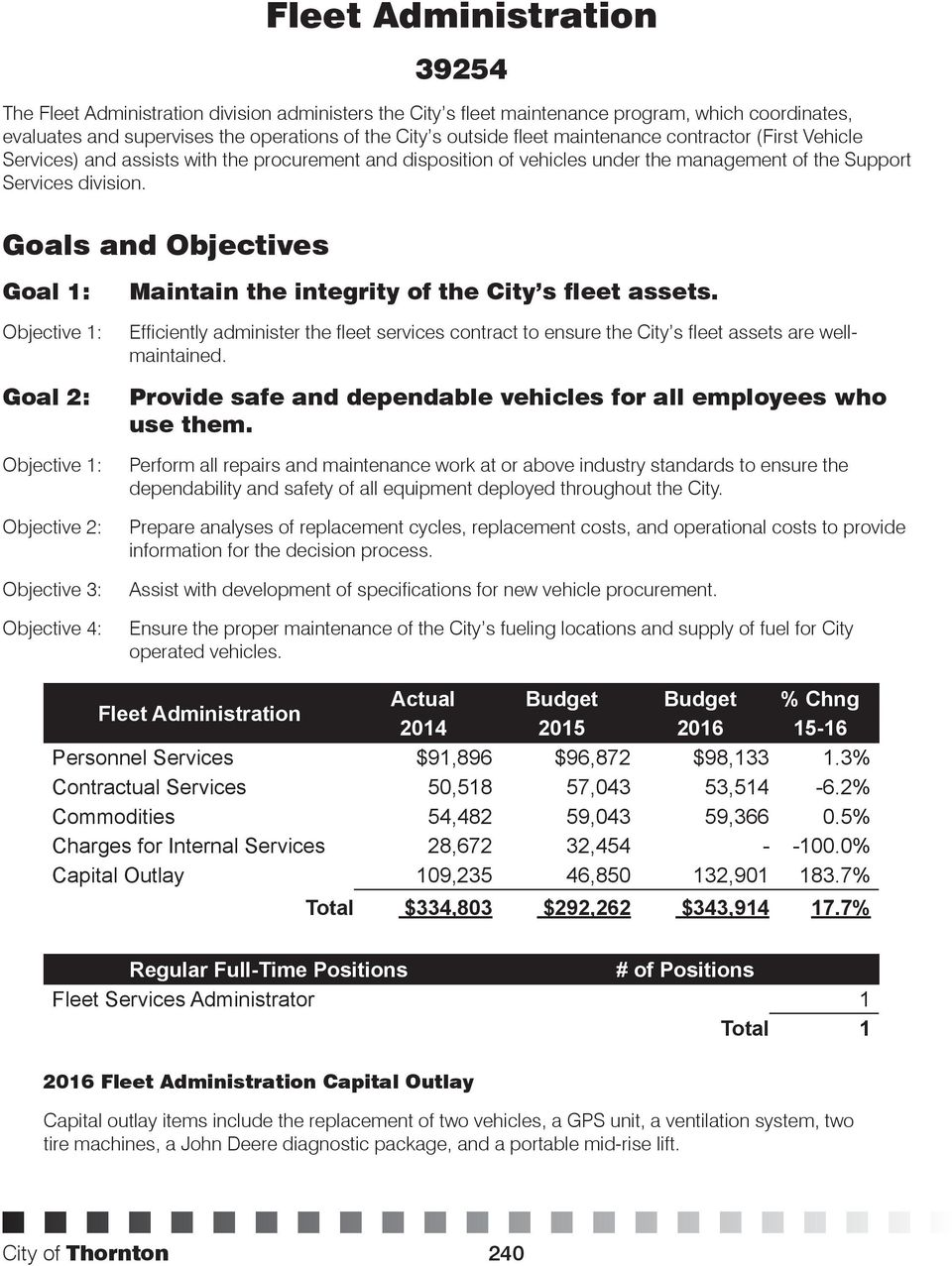 Goals and Objectives Goal 1: Goal 2: Objective 3: Objective 4: Maintain the integrity of the City s fleet assets.