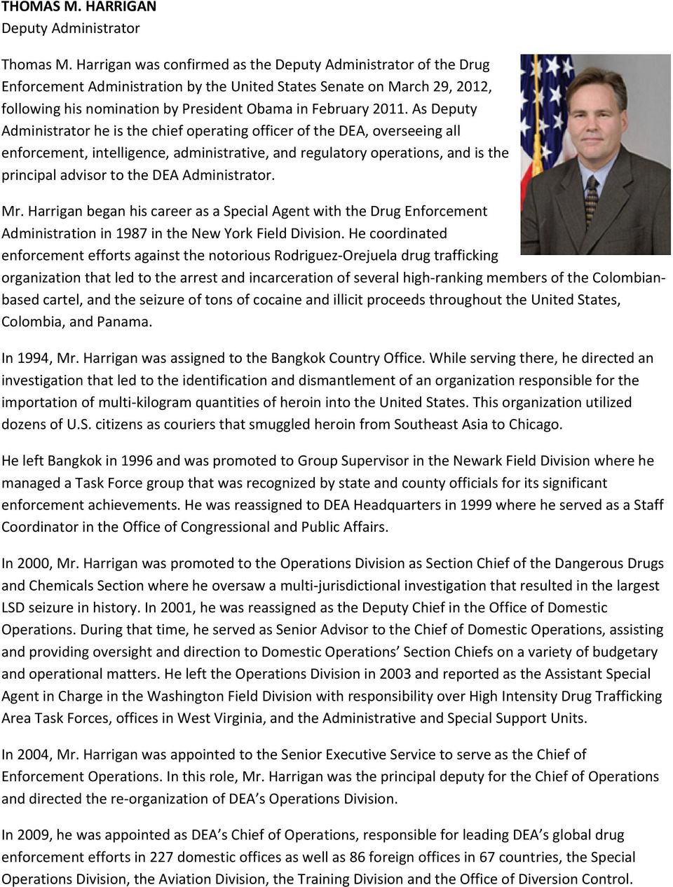 As Deputy Administrator he is the chief operating officer of the DEA, overseeing all enforcement, intelligence, administrative, and regulatory operations, and is the principal advisor to the DEA