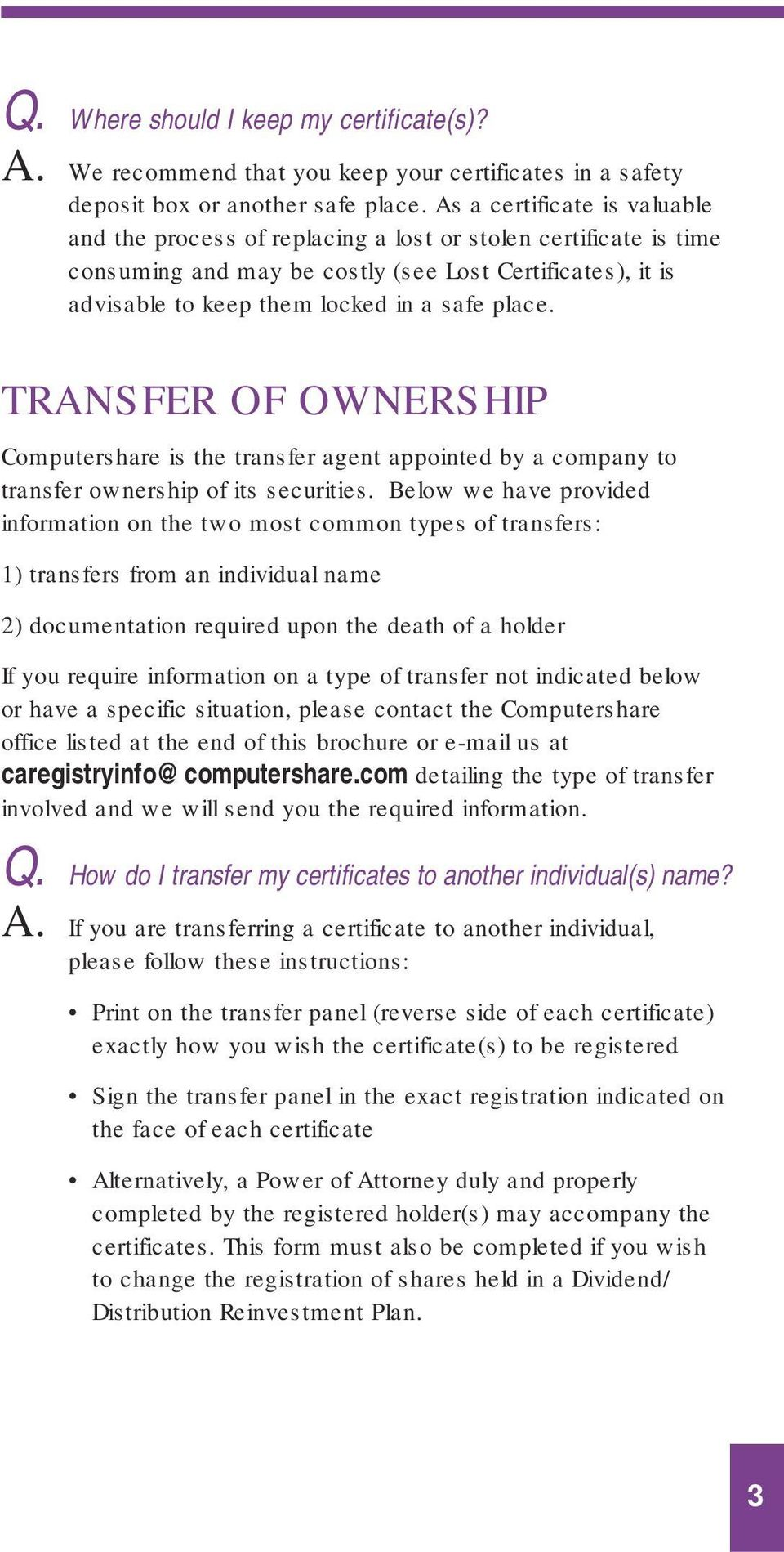TRANSFER OF OWNERSHIP Computershare is the transfer agent appointed by a company to transfer ownership of its securities.