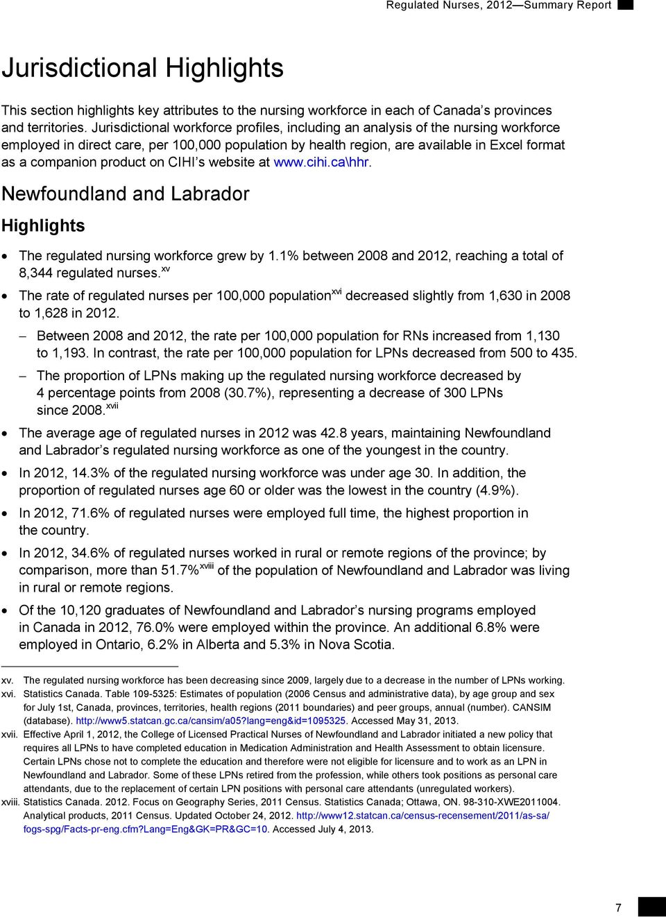 product on CIHI s website at www.cihi.ca\hhr. Newfoundland and Labrador Highlights The regulated nursing workforce grew by 1.1% between 2008 and 2012, reaching a total of 8,344 regulated nurses.