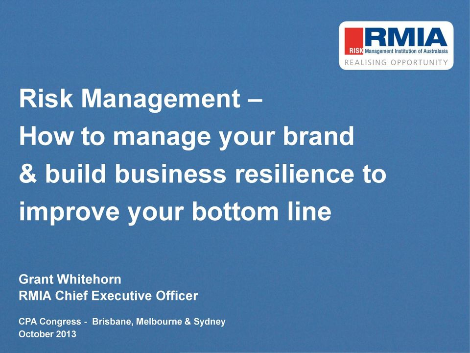improve your bottom line Grant Whitehorn RMIA Chief Executive