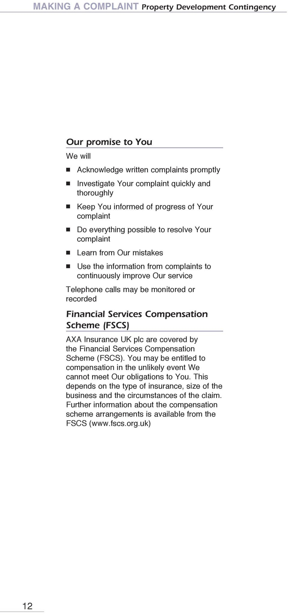 be monitored or recorded Financial Services Compensation Scheme (FSCS) AXA Insurance UK plc are covered by the Financial Services Compensation Scheme (FSCS).