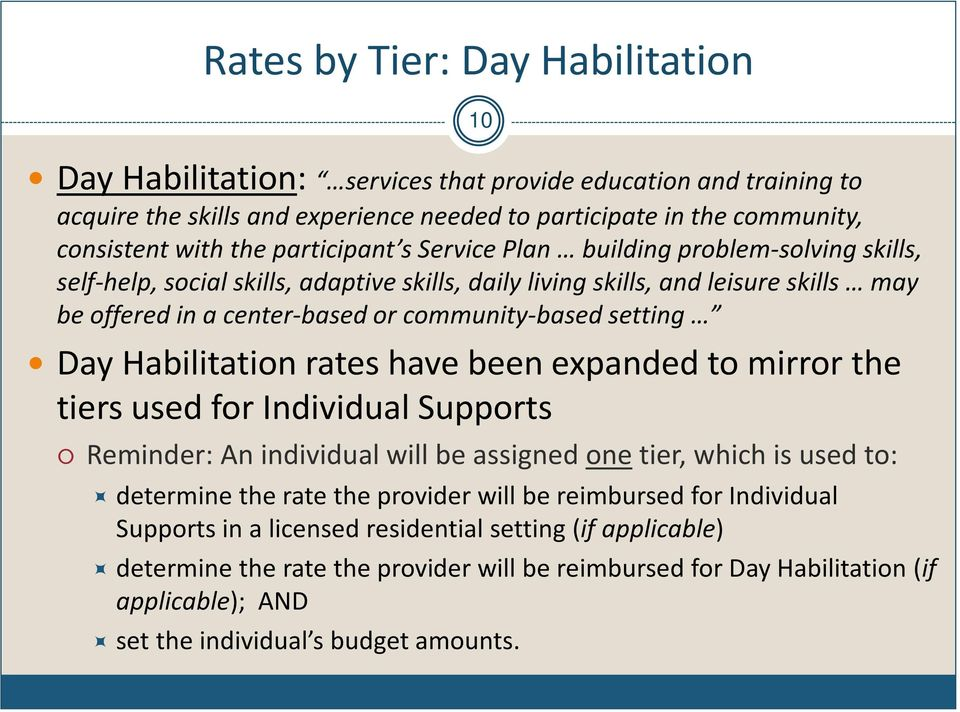 Habiitation rates have been expanded to mirror the tiers used for Individua Supports Reminder: An individua wi be assigned one tier, which is used to: determine the rate the provider wi be