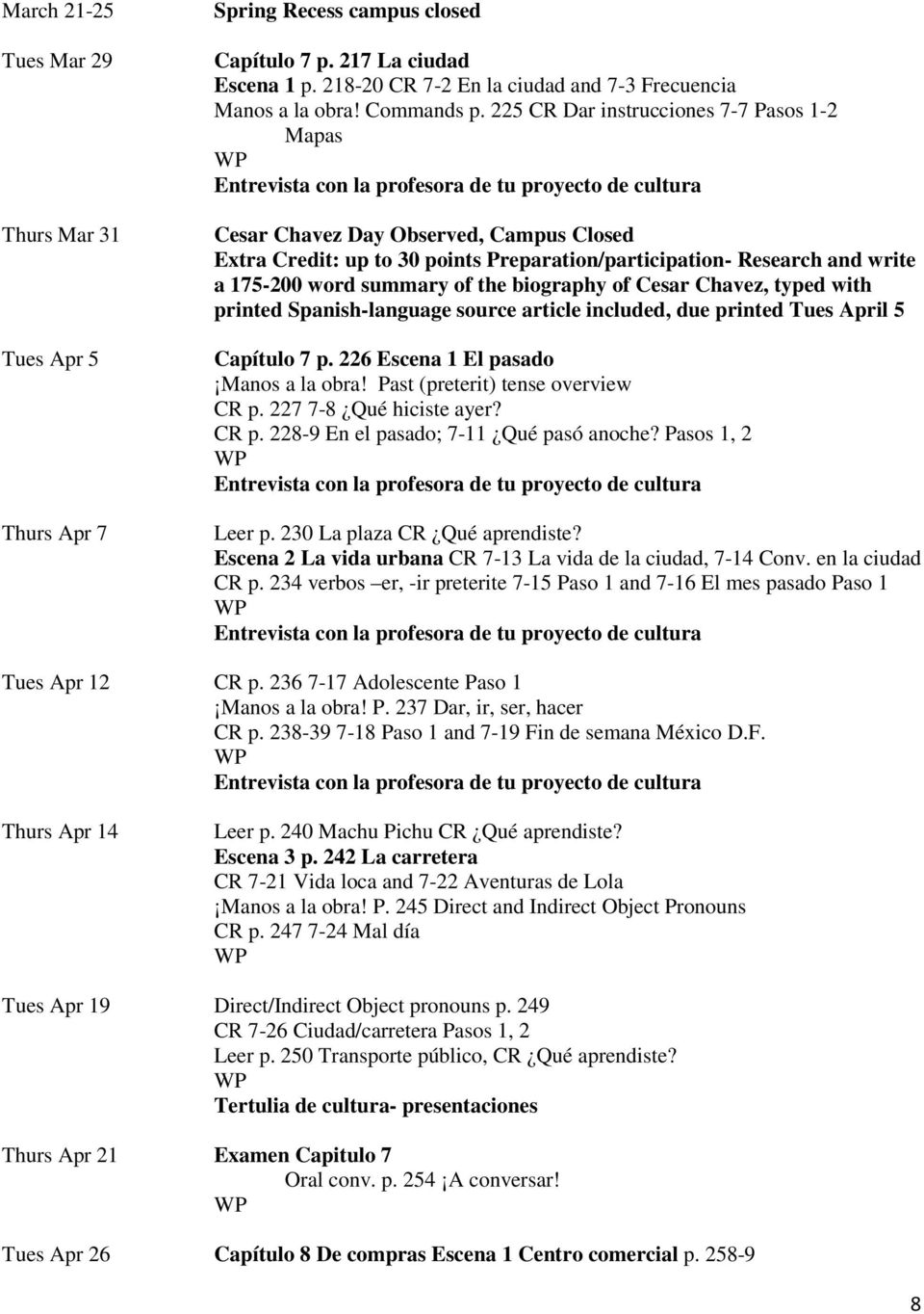 225 CR Dar instrucciones 7-7 Pasos 1-2 Mapas Entrevista con la profesora de tu proyecto de cultura Cesar Chavez Day Observed, Campus Closed Extra Credit: up to 30 points Preparation/participation-