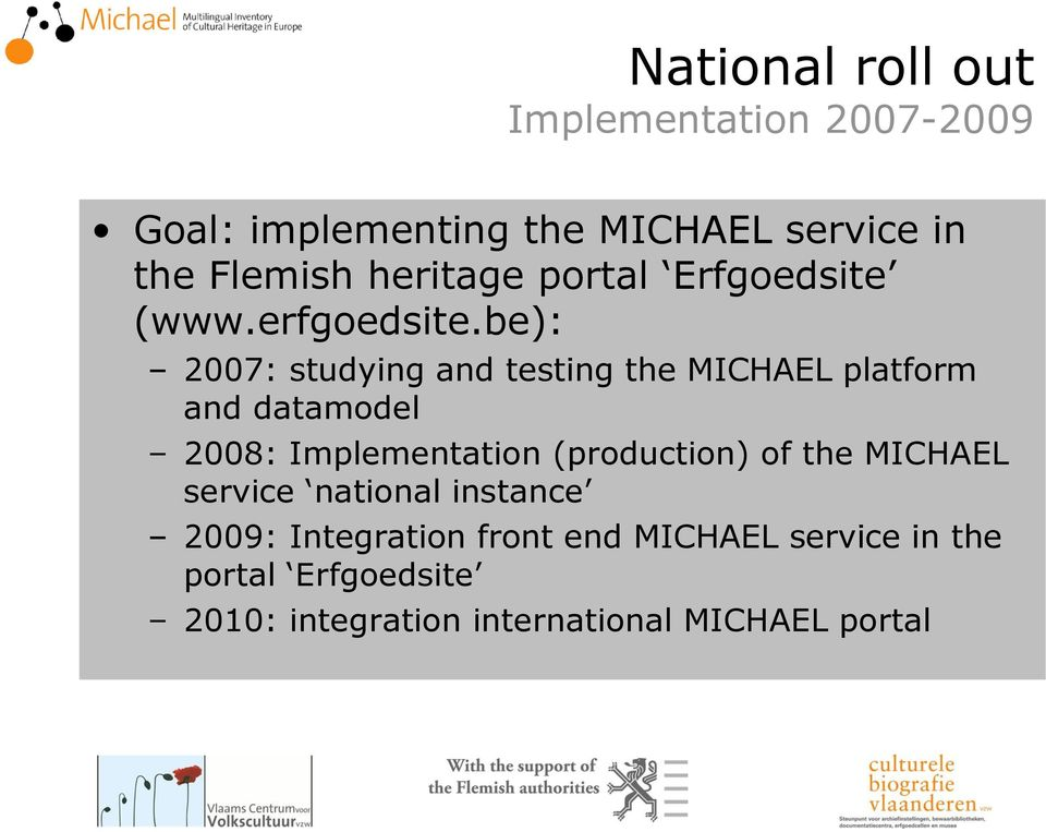 be): 2007: studying and testing the MICHAEL platform and datamodel 2008: Implementation