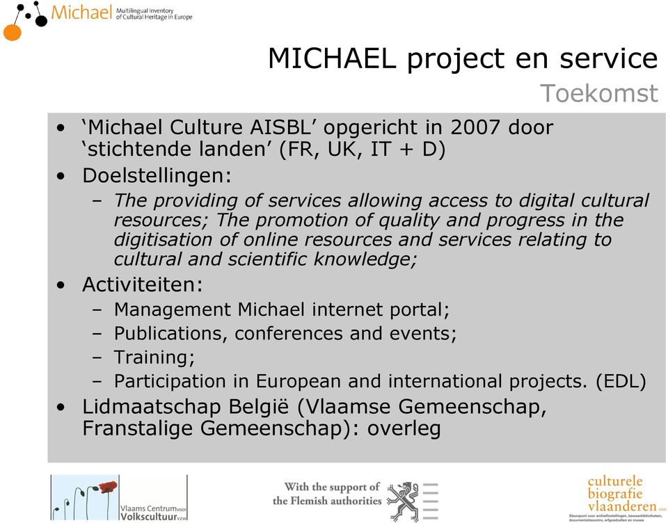 resources and services relating to cultural and scientific knowledge; Activiteiten: Management Michael internet portal; Publications,