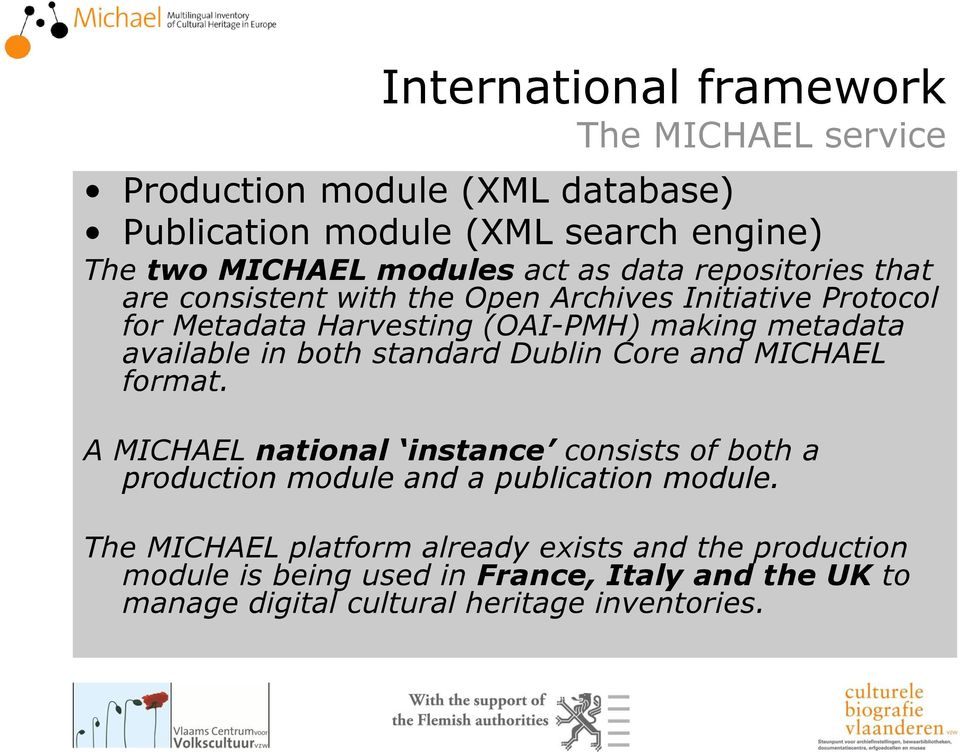 in both standard Dublin Core and MICHAEL format. A MICHAEL national instance consists of both a production module and a publication module.