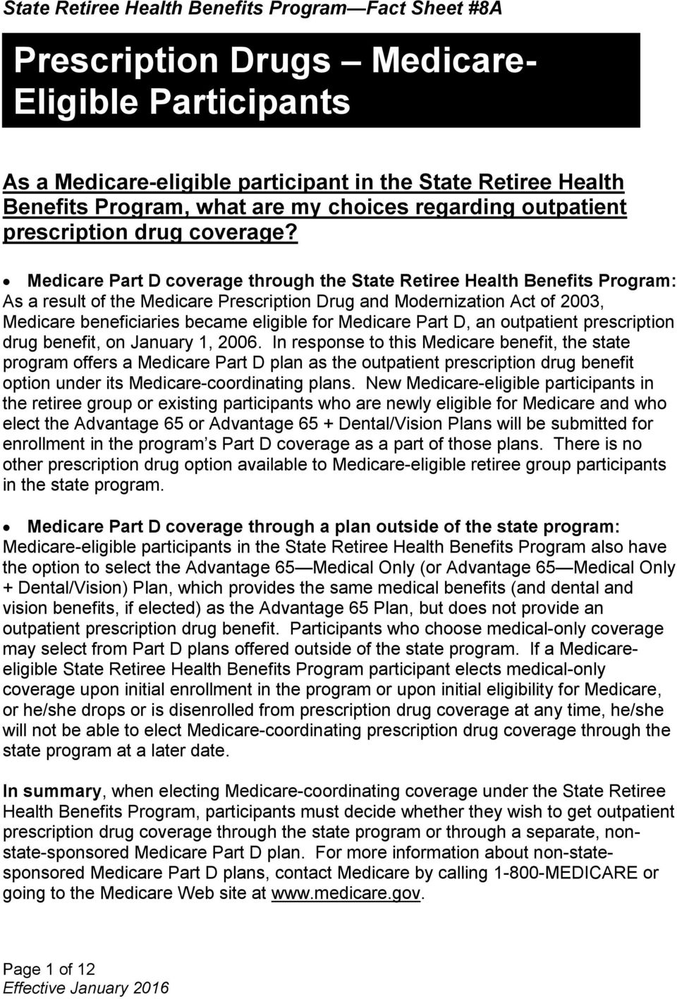 Medicare Part D coverage through the State Retiree Health Benefits Program: As a result of the Medicare Prescription Drug and Modernization Act of 2003, Medicare beneficiaries became eligible for