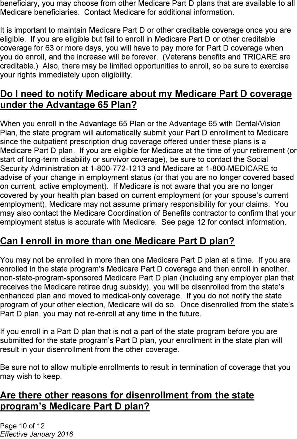 If you are eligible but fail to enroll in Medicare Part D or other creditable coverage for 63 or more days, you will have to pay more for Part D coverage when you do enroll, and the increase will be