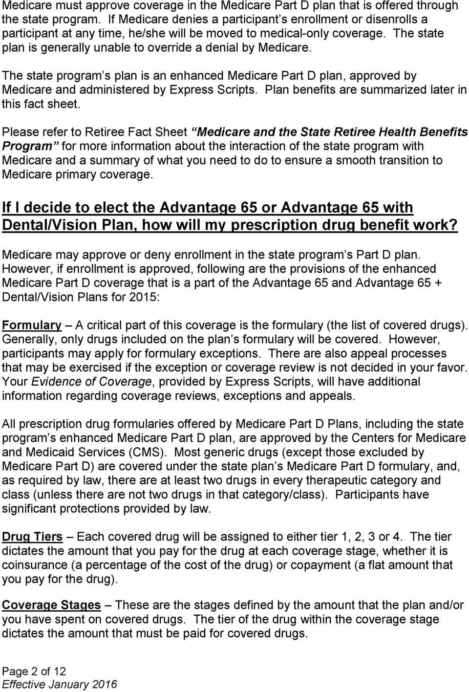 The state plan is generally unable to override a denial by Medicare. The state program s plan is an enhanced Medicare Part D plan, approved by Medicare and administered by Express Scripts.