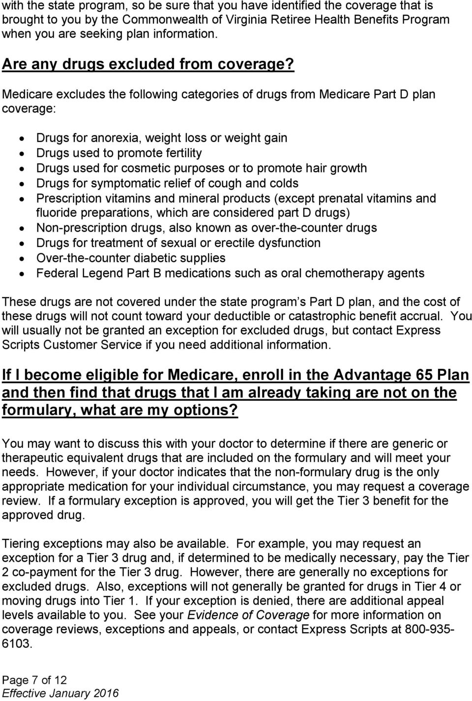 Medicare excludes the following categories of drugs from Medicare Part D plan coverage: Drugs for anorexia, weight loss or weight gain Drugs used to promote fertility Drugs used for cosmetic purposes