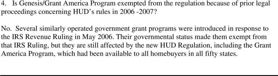 Several similarly operated government grant programs were introduced in response to the IRS Revenue Ruling in May 2006.