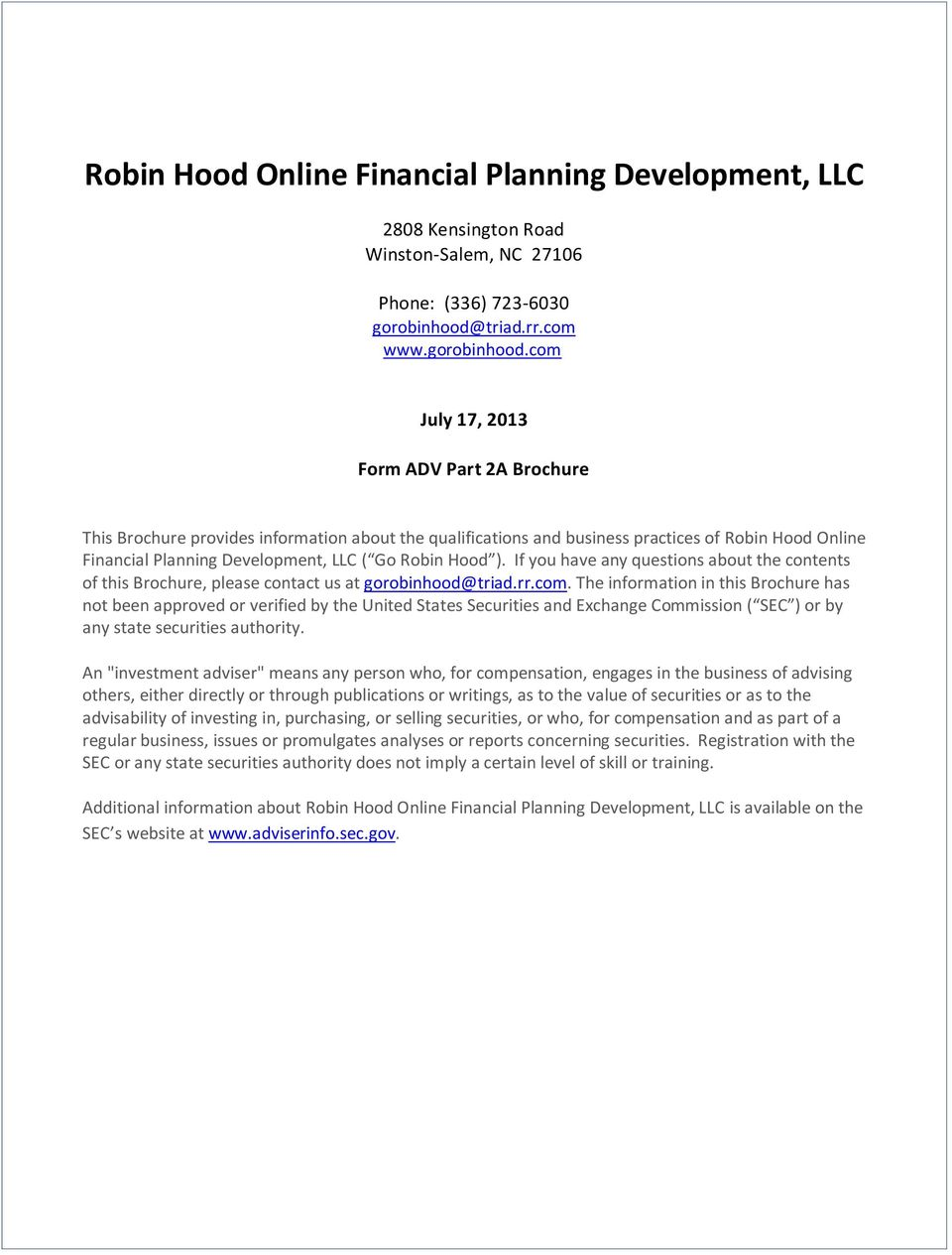 com July 17, 2013 Brochure This Brochure provides information about the qualifications and business practices of Robin Hood Online Financial Planning Development, LLC ( Go Robin Hood ).