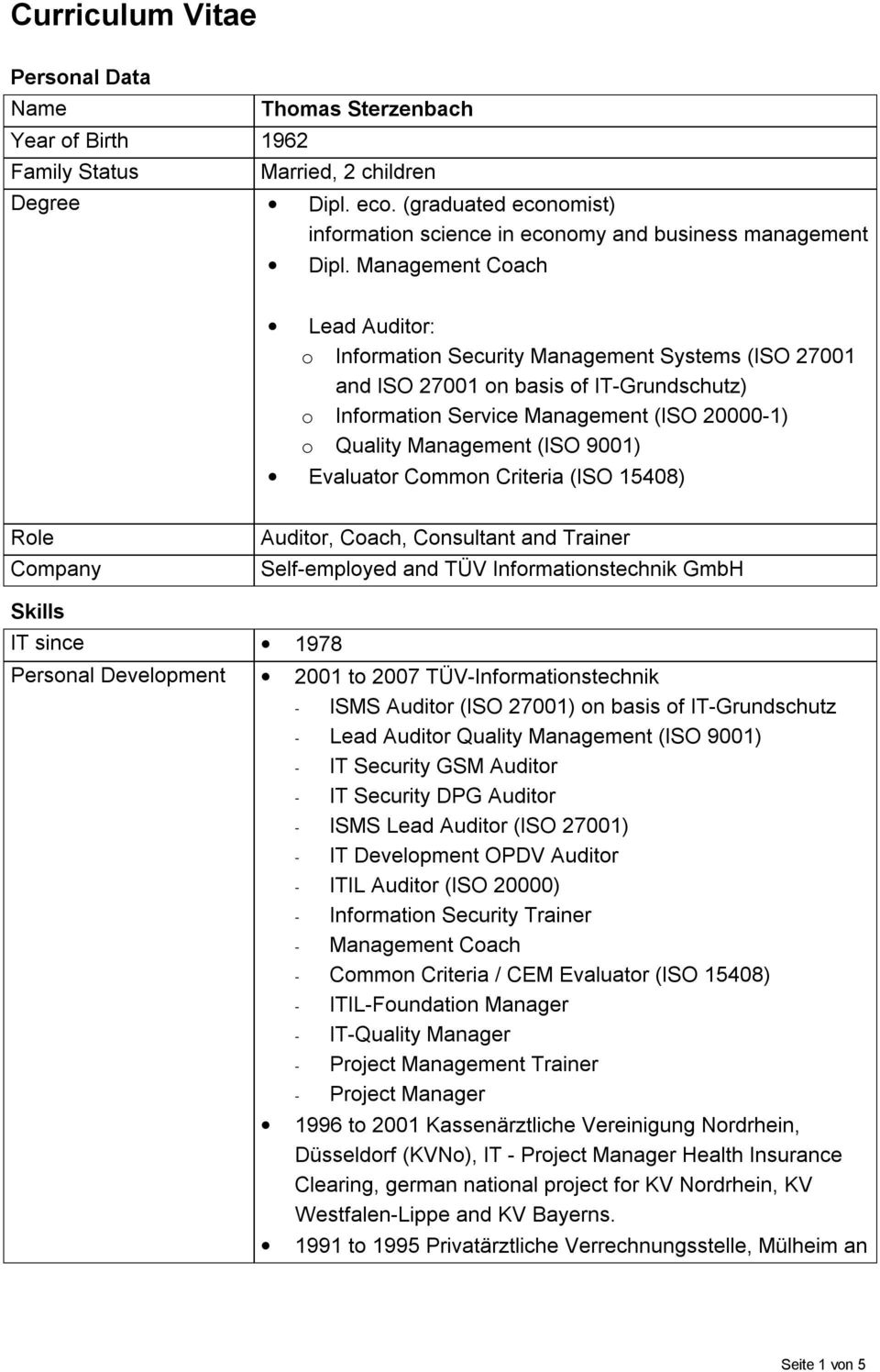 Management Coach Lead Auditor: o Information Security Management Systems (ISO 27001 and ISO 27001 on basis of IT-Grundschutz) o Information Service Management (ISO 20000-1) o Quality Management (ISO