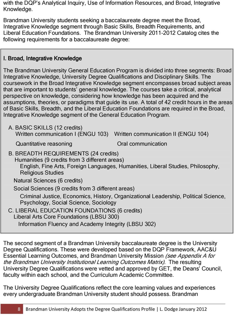 The Brandman University 2011-2012 Catalog cites the following requirements for a baccalaureate degree: I.