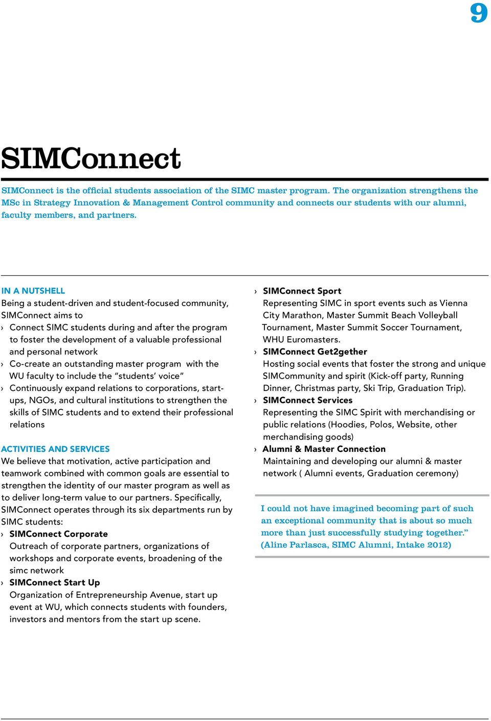 IN A NUTSHELL Being a student-driven and student-focused community, SIMConnect aims to Connect SIMC students during and after the program to foster the development of a valuable professional and