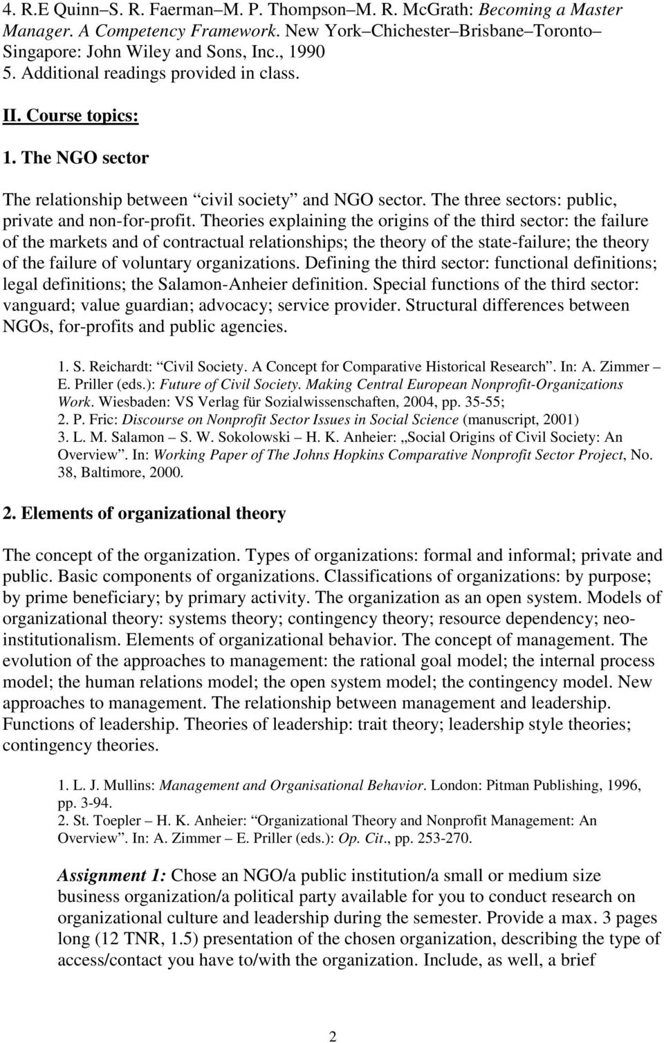 Theories explaining the origins of the third sector: the failure of the markets and of contractual relationships; the theory of the state-failure; the theory of the failure of voluntary organizations.