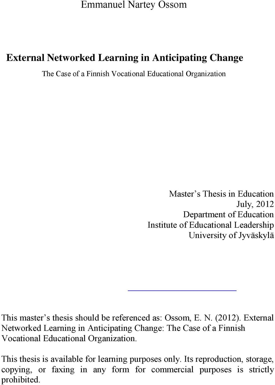 referenced as: Ossom, E. N. (2012). External Networked Learning in Anticipating Change: The Case of a Finnish Vocational Educational Organization.