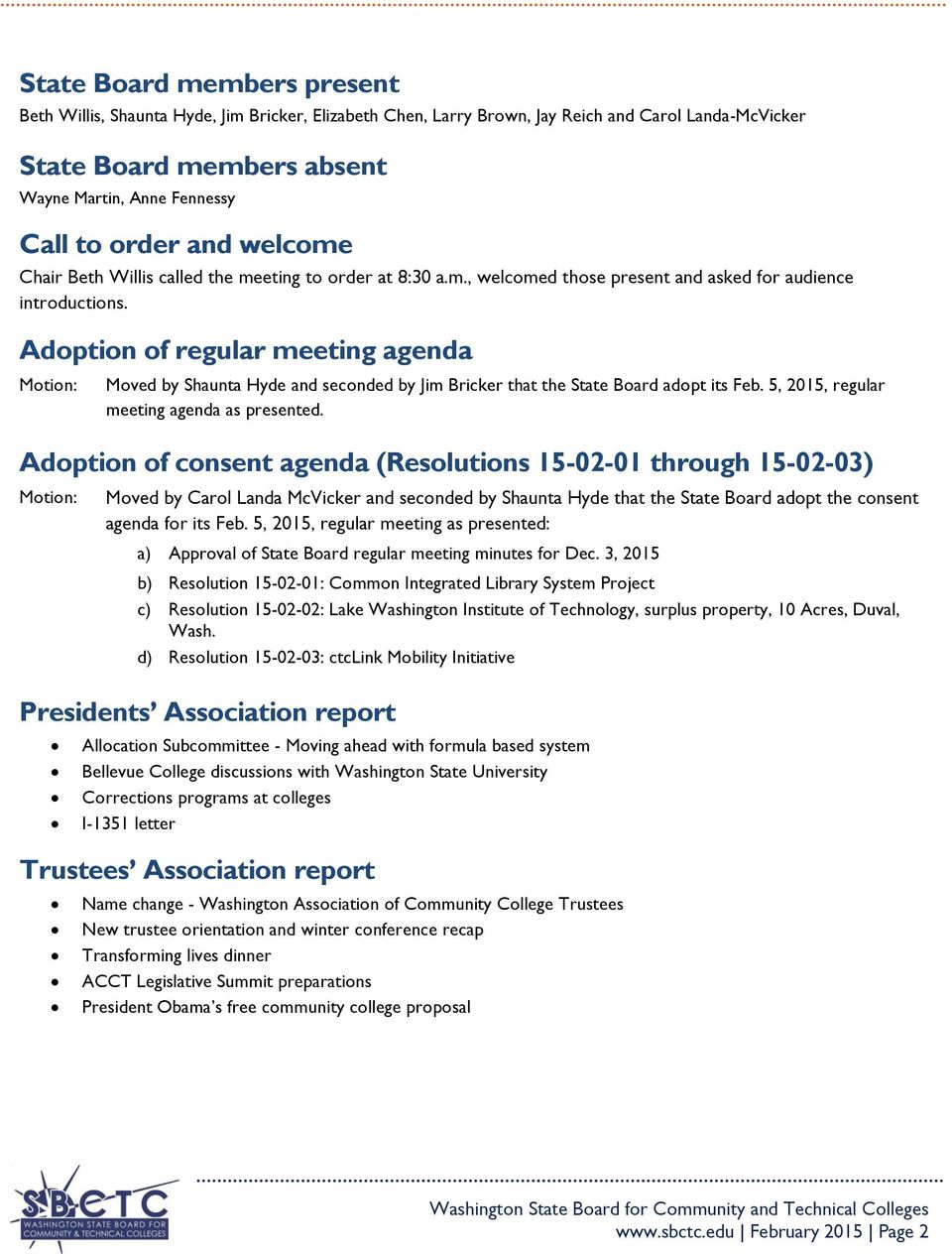 Adoption of regular meeting agenda Motion: Moved by Shaunta Hyde and seconded by Jim Bricker that the State Board adopt its Feb. 5, 015, regular meeting agenda as presented.