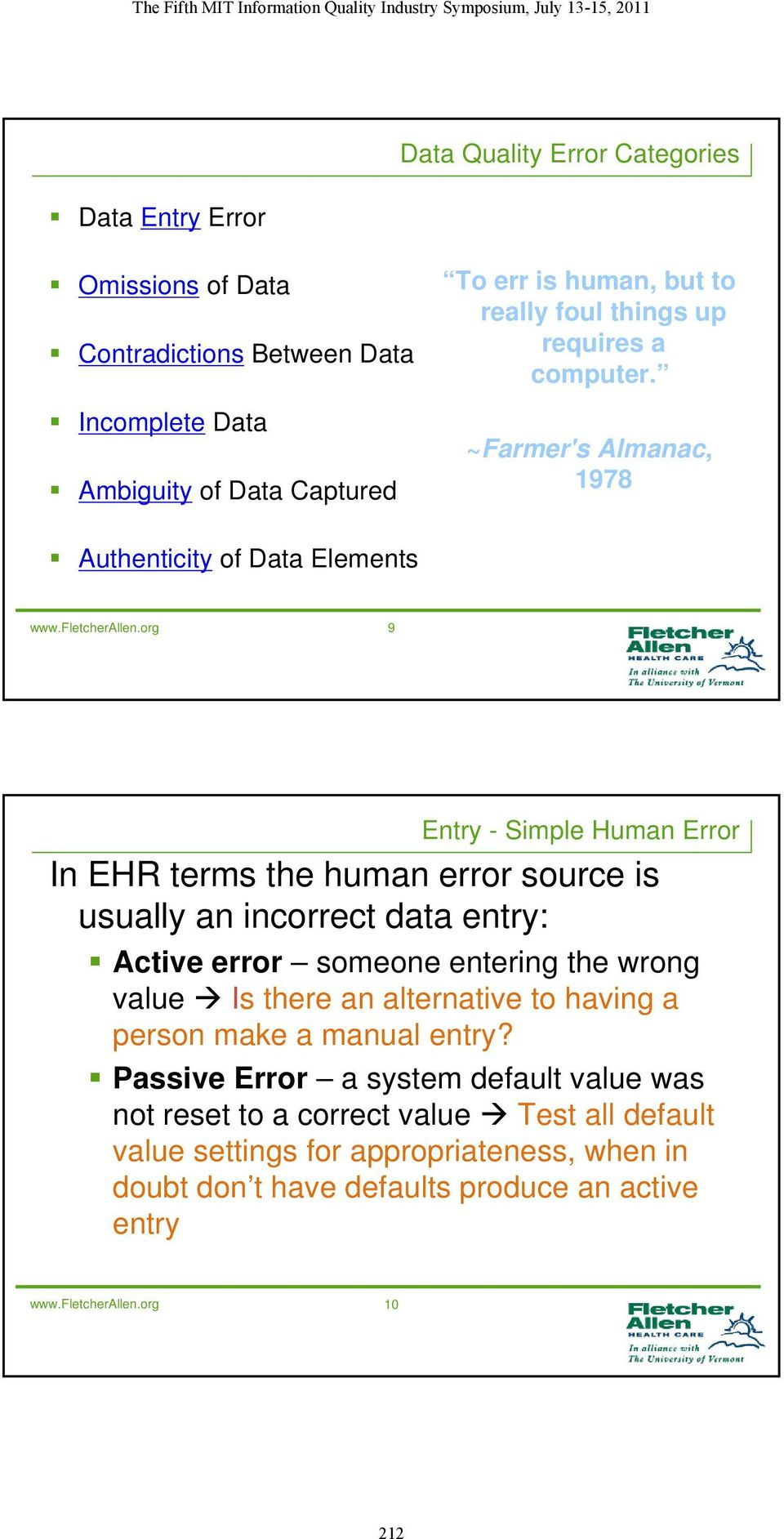 org 9 Entry - Simple Human Error In EHR terms the human error source is usually an incorrect data entry: Active error someone entering the wrong value Is there an alternative