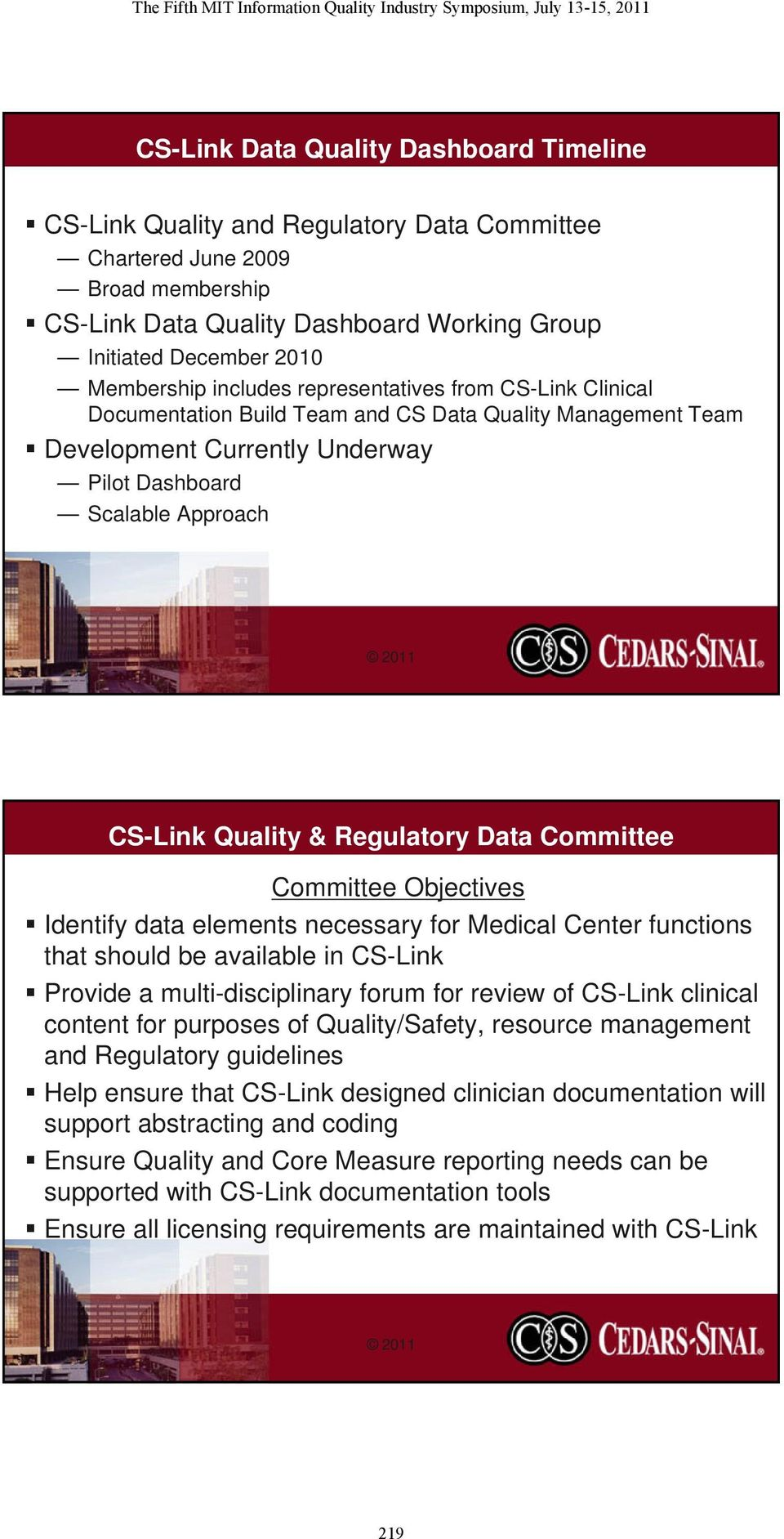 Quality & Regulatory Data Committee Committee Objectives Identify data elements necessary for Medical Center functions that should be available in CS-Link Provide a multi-disciplinary forum for