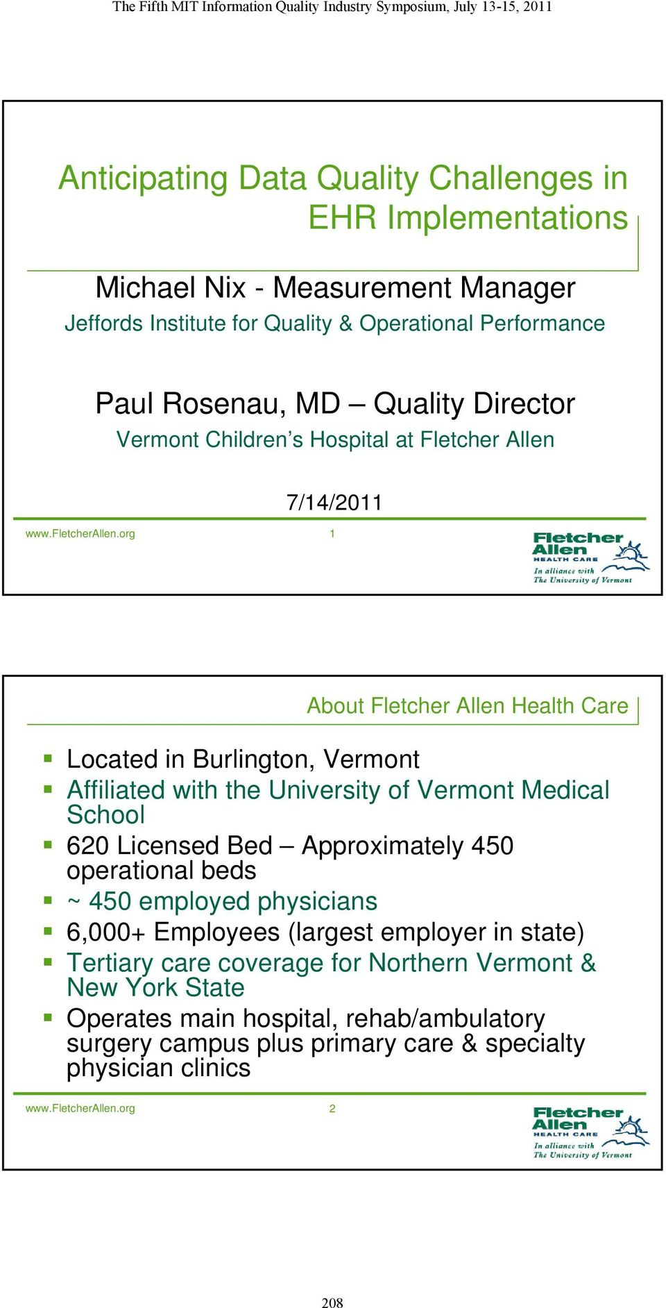 org 1 About Fletcher Allen Health Care Located in Burlington, Vermont Affiliated with the University of Vermont Medical School 620 Licensed Bed Approximately 450 operational