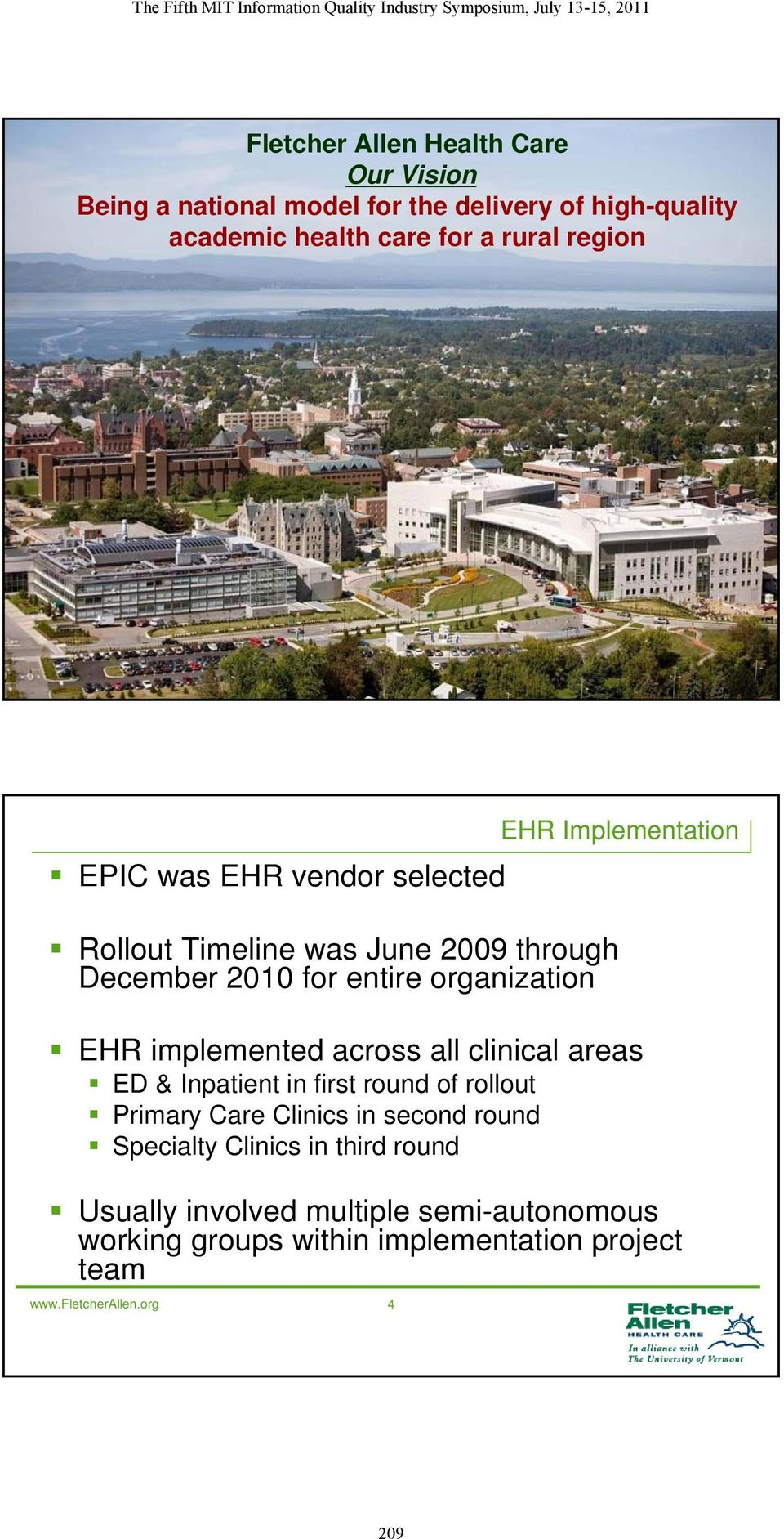 org 3 EPIC was EHR vendor selected Rollout Timeline was June 2009 through December 2010 for entire organization EHR Implementation EHR