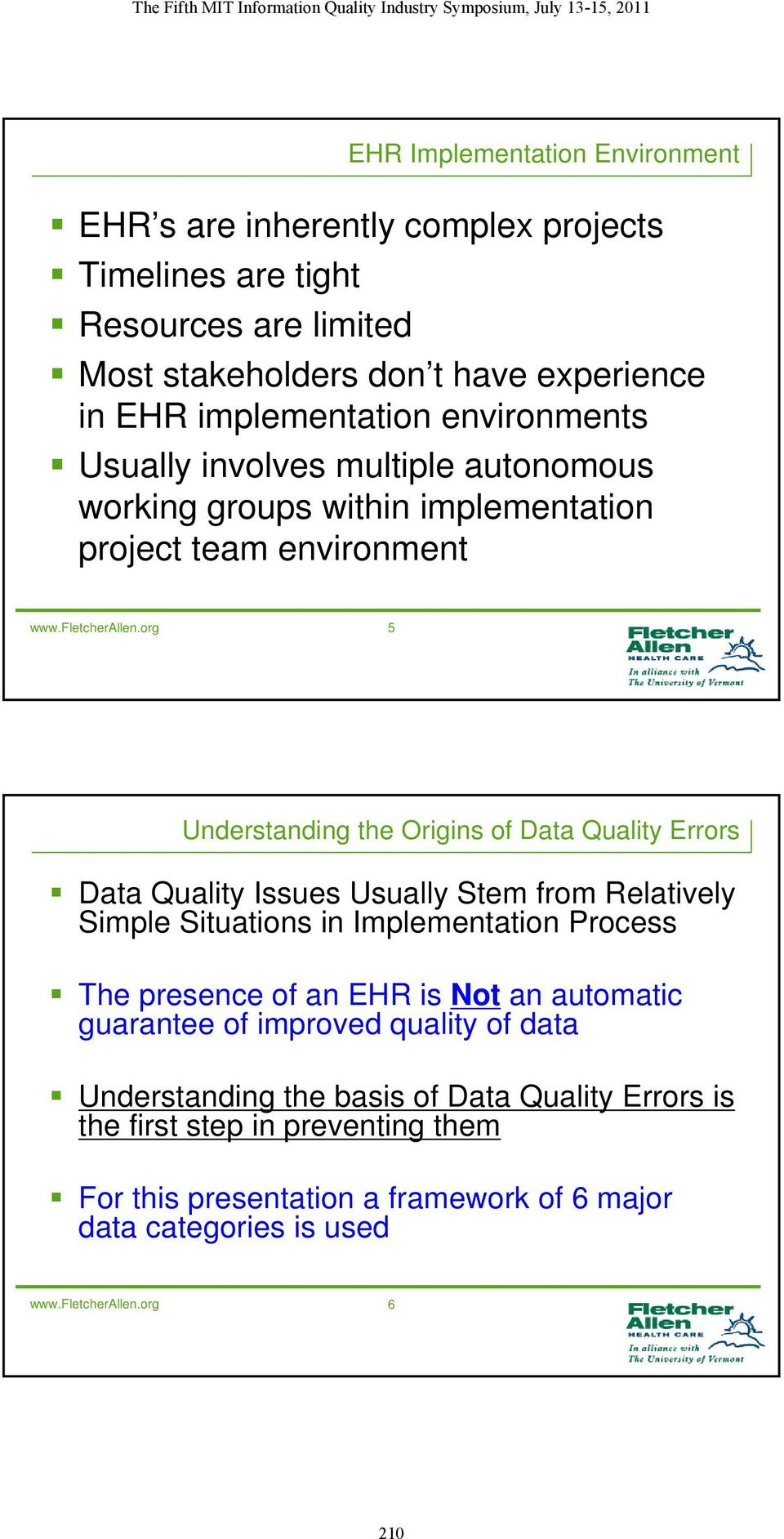 org 5 Understanding the Origins of Data Quality Errors Data Quality Issues Usually Stem from Relatively Simple Situations in Implementation Process The presence of an EHR is Not