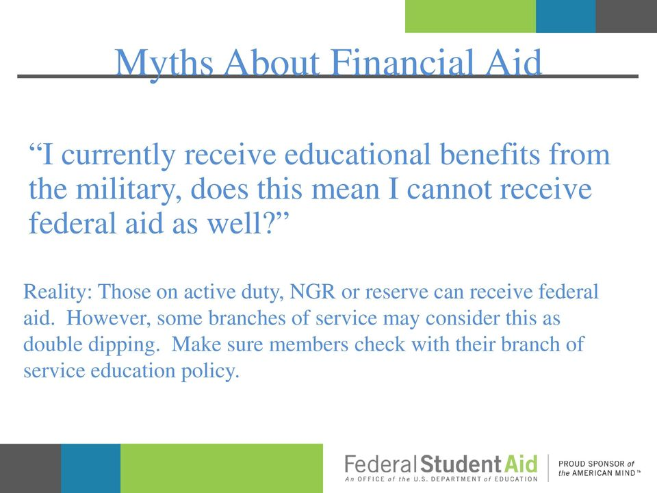 Reality: Those on active duty, NGR or reserve can receive federal aid.