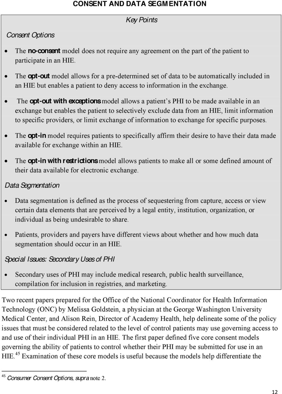 The opt-out with exceptions exchange but enables the patient to selectively exclude data from an HIE, limit information to specific providers, or limit exchange of information to exchange for