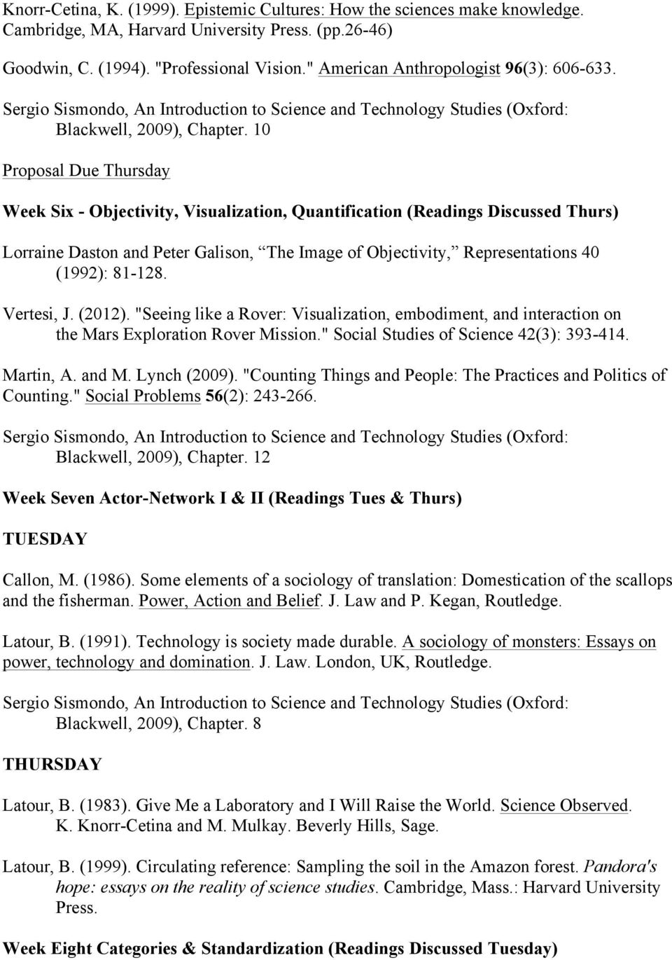10 Proposal Due Thursday Week Six - Objectivity, Visualization, Quantification (Readings Discussed Thurs) Lorraine Daston and Peter Galison, The Image of Objectivity, Representations 40 (1992):