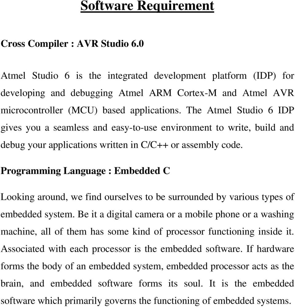 The Atmel Studio 6 IDP gives you a seamless and easy-to-use environment to write, build and debug your applications written in C/C++ or assembly code.