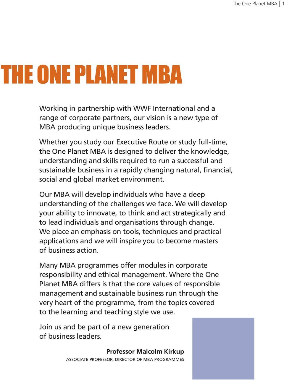 rapidly changing natural, financial, social and global market environment. Our MBA will develop individuals who have a deep understanding of the challenges we face.