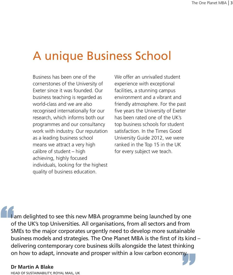 Our reputation as a leading business school means we attract a very high calibre of student high achieving, highly focused individuals, looking for the highest quality of business education.