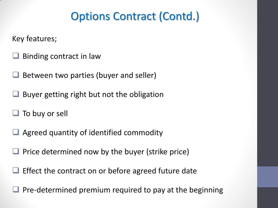 getting right but not the obligation To buy or sell Agreed quantity of identified