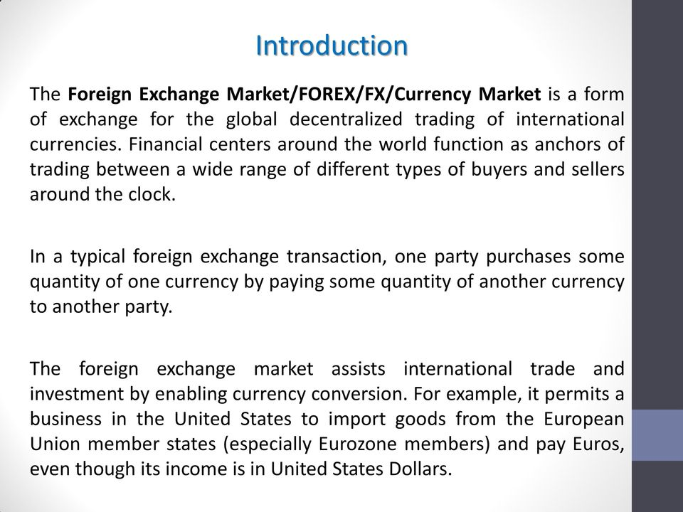 In a typical foreign exchange transaction, one party purchases some quantity of one currency by paying some quantity of another currency to another party.