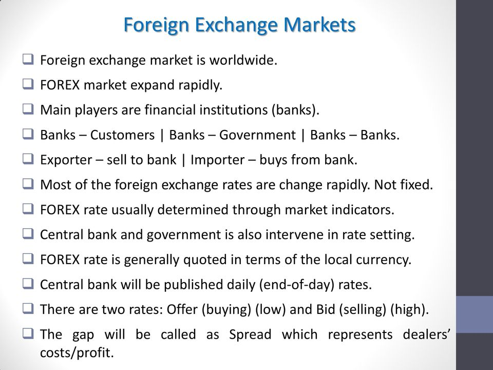 FOREX rate usually determined through market indicators. Central bank and government is also intervene in rate setting.