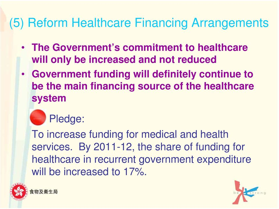 source of the healthcare system Pledge: To increase funding for medical and health services.