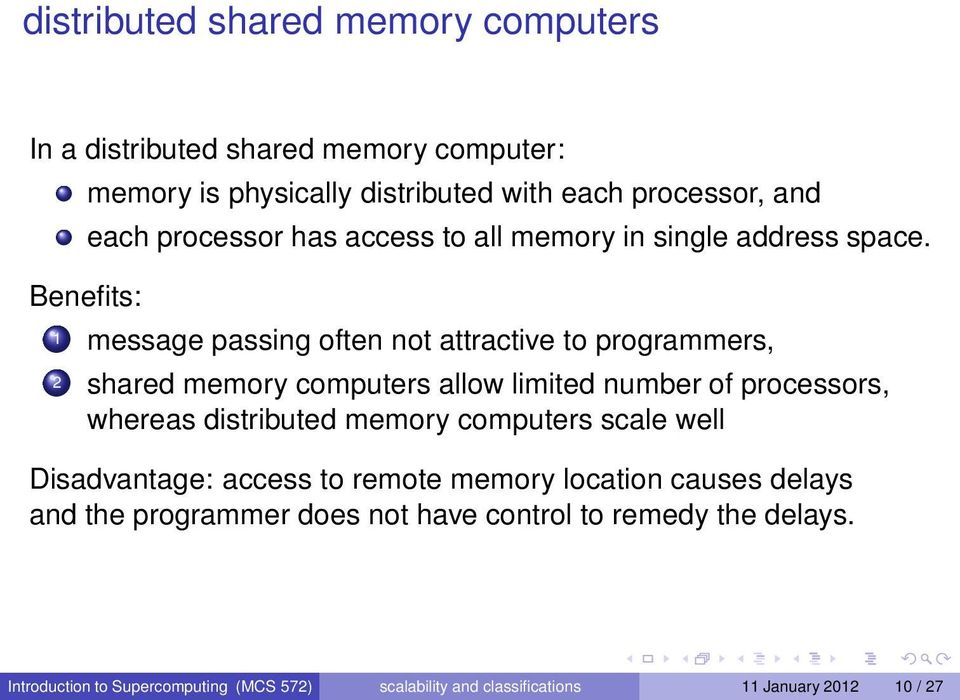 1 message passing often not attractive to programmers, 2 shared memory computers allow limited number of processors, whereas distributed memory