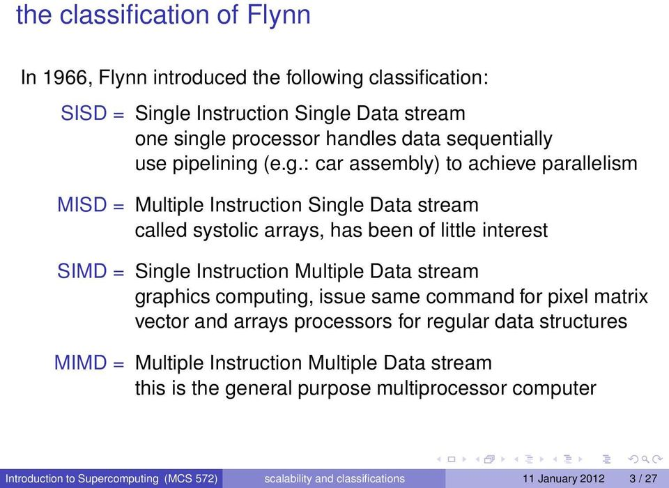 (e.g.: car assembly) to achieve parallelism MISD = Multiple Instruction Single Data stream called systolic arrays, has been of little interest SIMD = Single Instruction