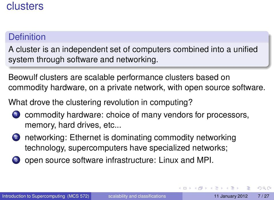 What drove the clustering revolution in computing? 1 commodity hardware: choice of many vendors for processors, memory, hard drives, etc.
