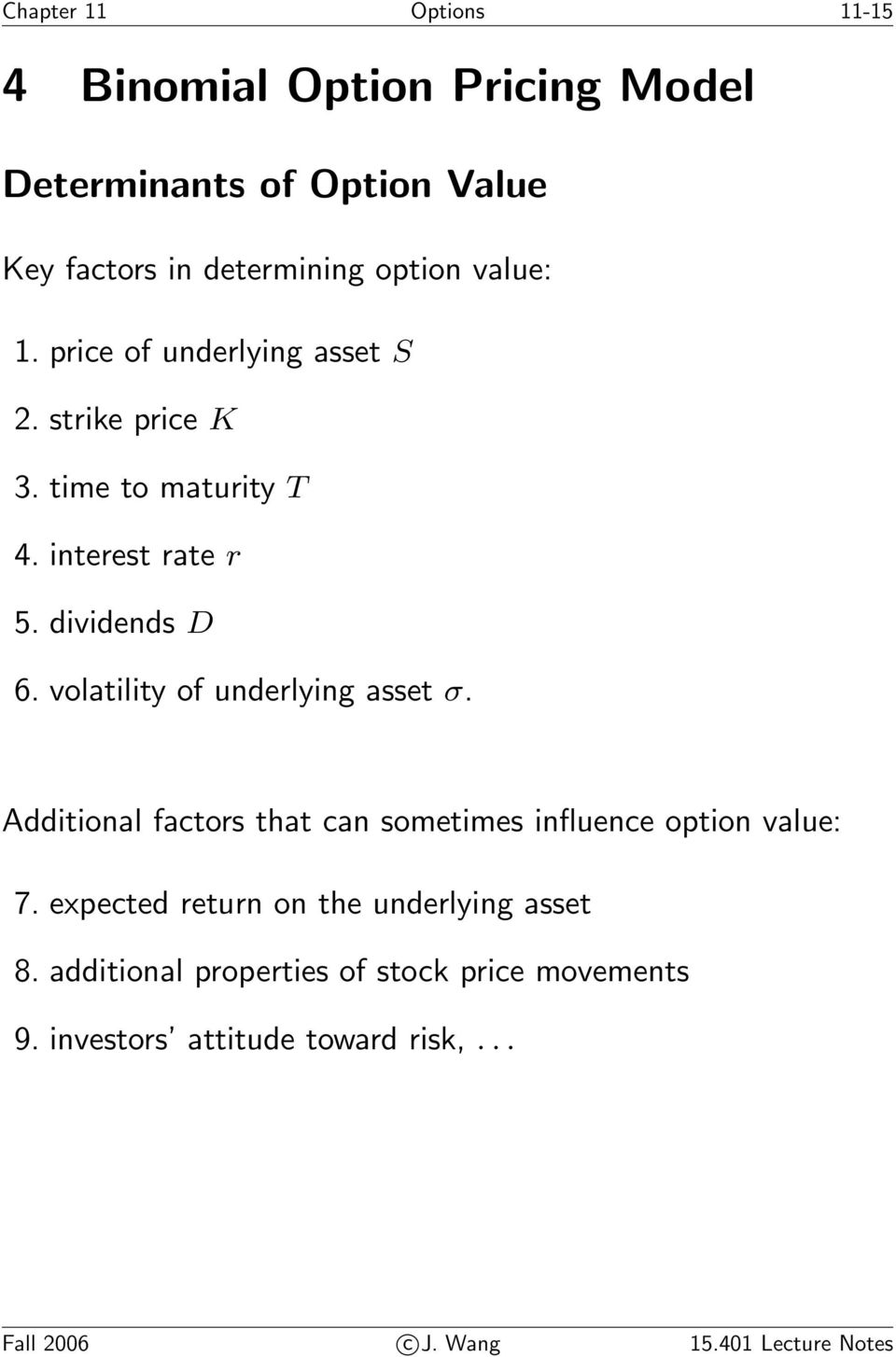 volatility of underlying asset σ. Additional factors that can sometimes influence option value: 7.