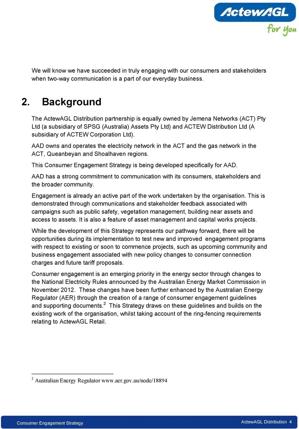 Corporation Ltd). AAD owns and operates the electricity network in the ACT and the gas network in the ACT, Queanbeyan and Shoalhaven regions. This is being developed specifically for AAD.