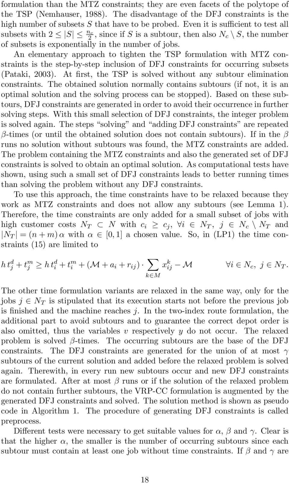 An elementary approach to tighten the TSP formulation with MTZ constraints is the step-by-step inclusion of DFJ constraints for occurring subsets (Pataki, 2003).