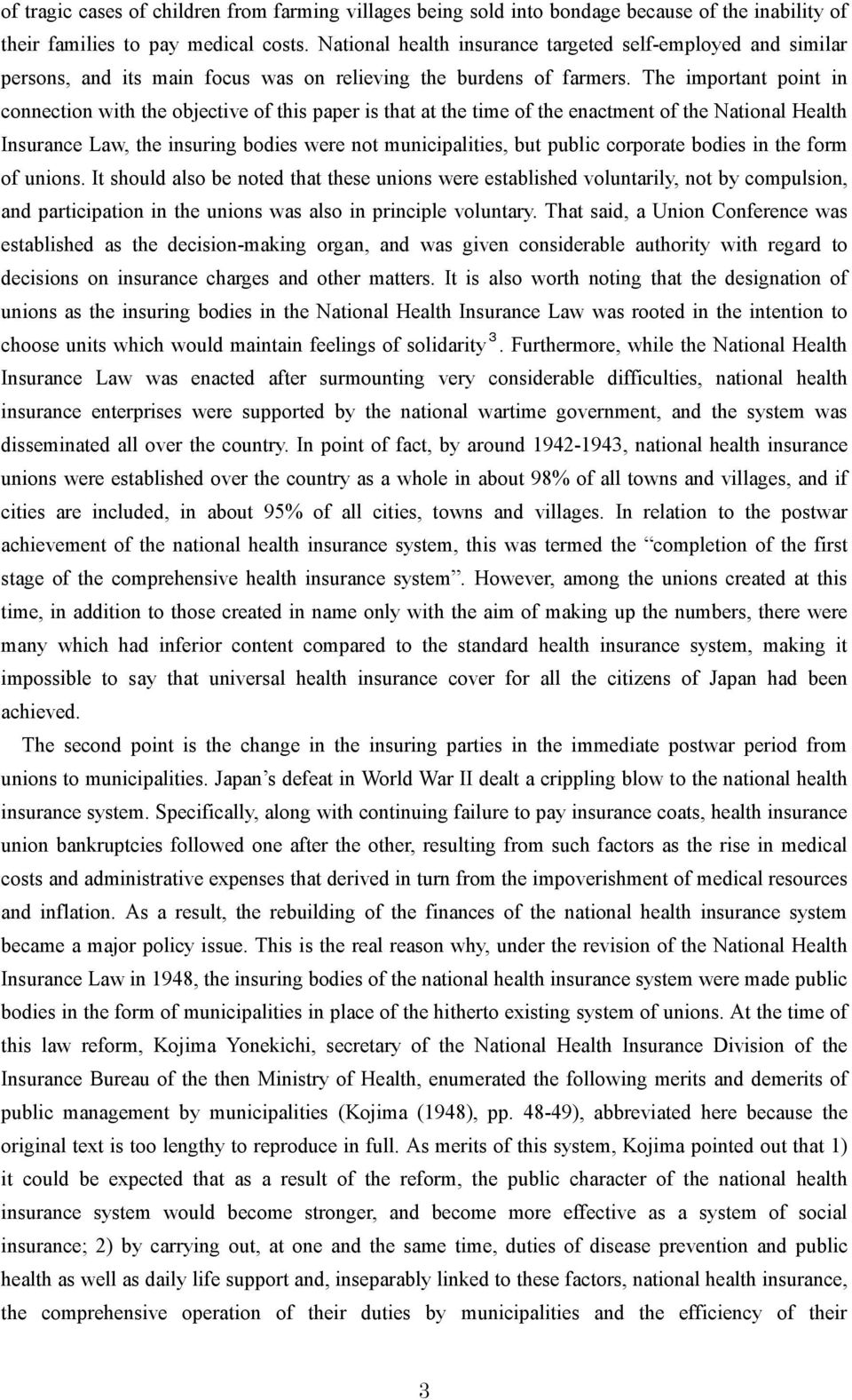 The important point in connection with the objective of this paper is that at the time of the enactment of the National Health Insurance Law, the insuring bodies were not municipalities, but public