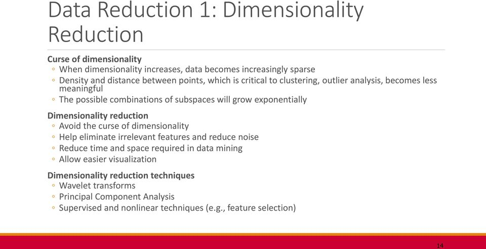 Dimensionality reduction Avoid the curse of dimensionality Help eliminate irrelevant features and reduce noise Reduce time and space required in data mining